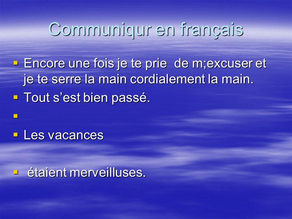 Communiqur en français Encore une fois je te prie de m;excuser et je te serre la main cordialement la main. Encore une fois je te prie de m;excuser et