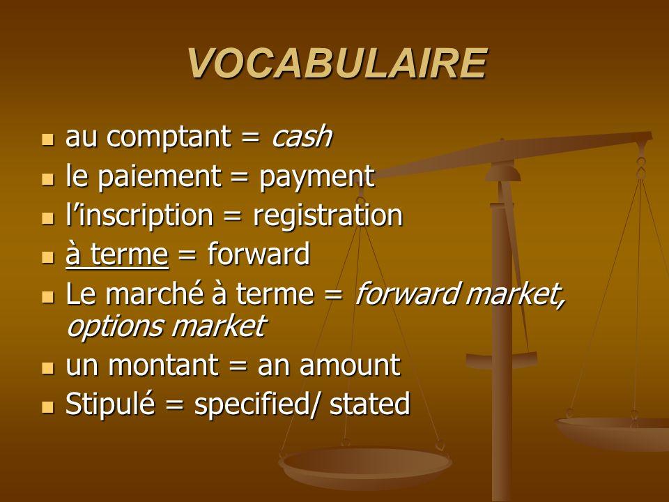 VOCABULAIRE (suite) la liquidation = liquidation/ settlement la liquidation = liquidation/ settlement lacquéreur = purchaser/ buyer/ vendee lacquéreur = purchaser/ buyer/ vendee un haussier =a bull un haussier =a bull spéculer à la hausse = to speculate on a rising mrkt/ to bull the mrkt spéculer à la hausse = to speculate on a rising mrkt/ to bull the mrkt un baissier.