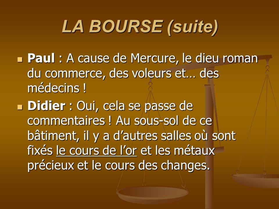 LA BOURSE (suite) Paul : A cause de Mercure, le dieu roman du commerce, des voleurs et… des médecins ! Paul : A cause de Mercure, le dieu roman du com