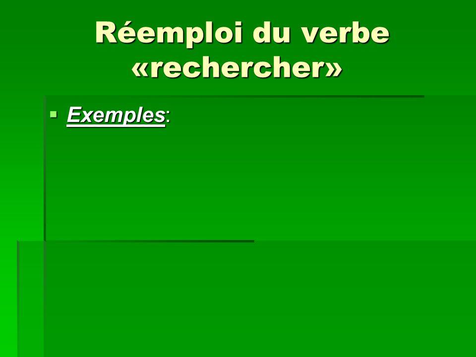 Réemploi du verbe «rechercher» Réemploi du verbe «rechercher» Exemples: Exemples: