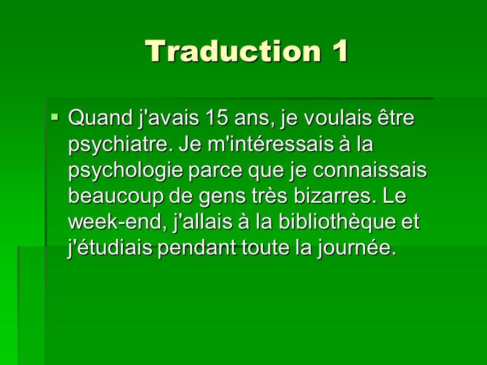 Traduction 1 Quand j avais 15 ans, je voulais être psychiatre.