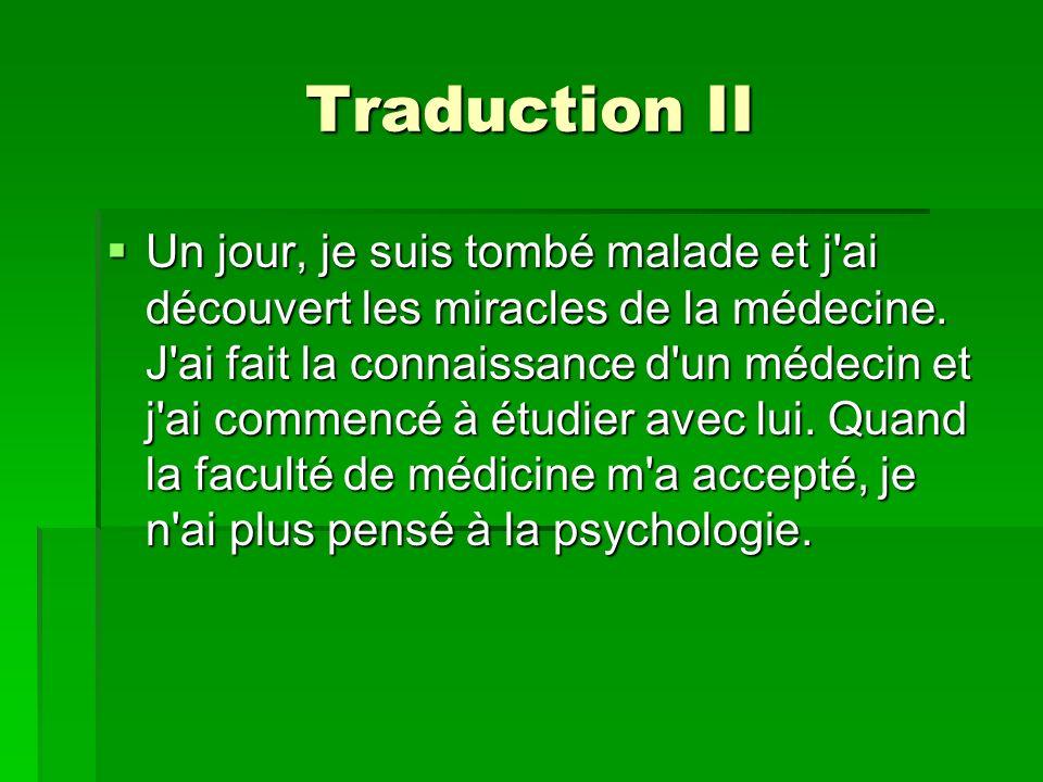 Traduction II Un jour, je suis tombé malade et j ai découvert les miracles de la médecine.