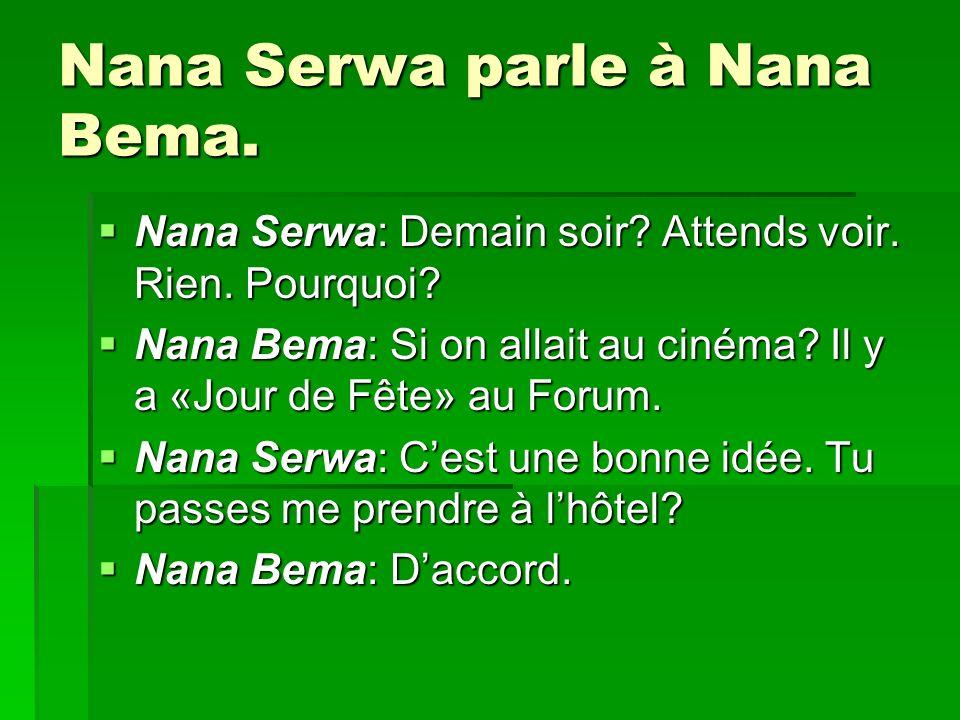 Nana Serwa parle à Nana Bema. Nana Serwa: Demain soir? Attends voir. Rien. Pourquoi? Nana Serwa: Demain soir? Attends voir. Rien. Pourquoi? Nana Bema: