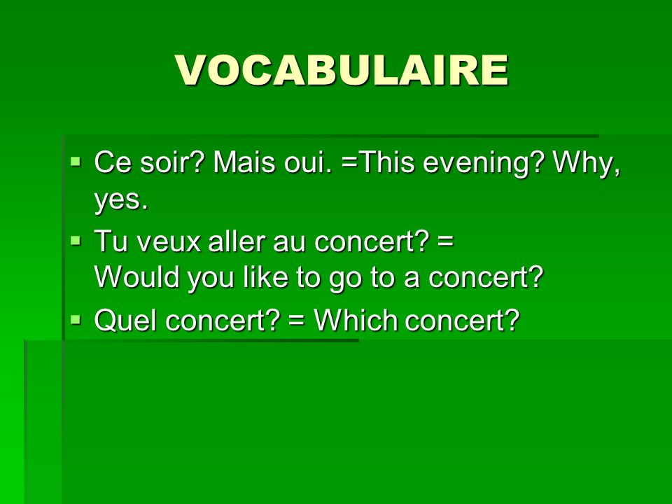 VOCABULAIRE Ce soir.Mais oui. =This evening. Why, yes.