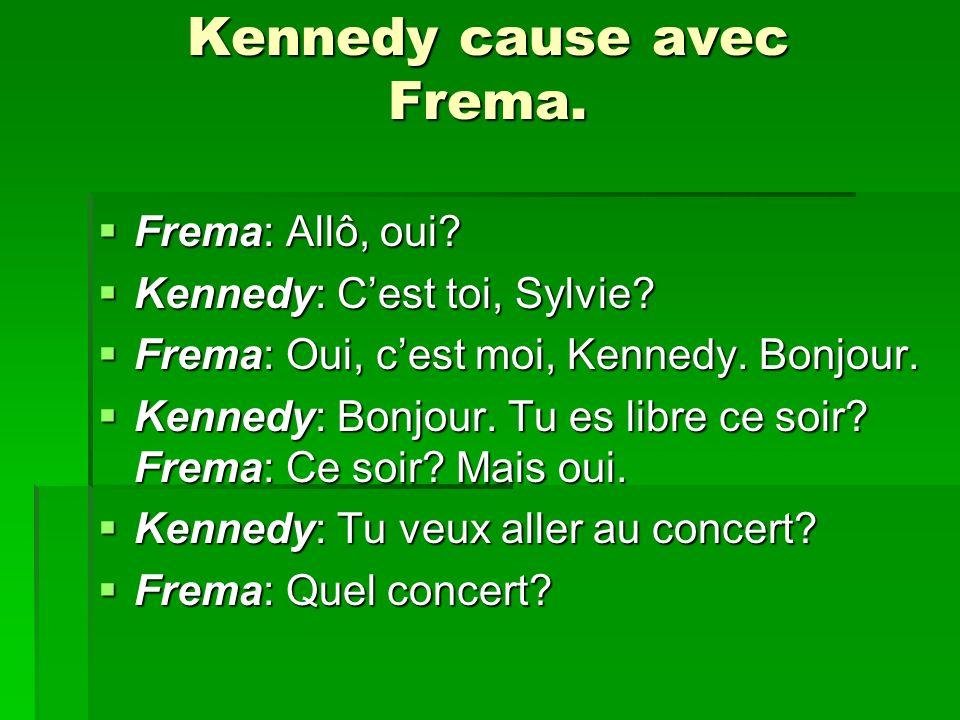 Kennedy cause avec Frema. Frema: Allô, oui? Frema: Allô, oui? Kennedy: Cest toi, Sylvie? Kennedy: Cest toi, Sylvie? Frema: Oui, cest moi, Kennedy. Bon