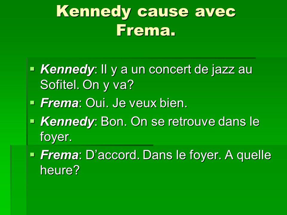 Kennedy cause avec Frema. Kennedy: Il y a un concert de jazz au Sofitel. On y va? Kennedy: Il y a un concert de jazz au Sofitel. On y va? Frema: Oui.