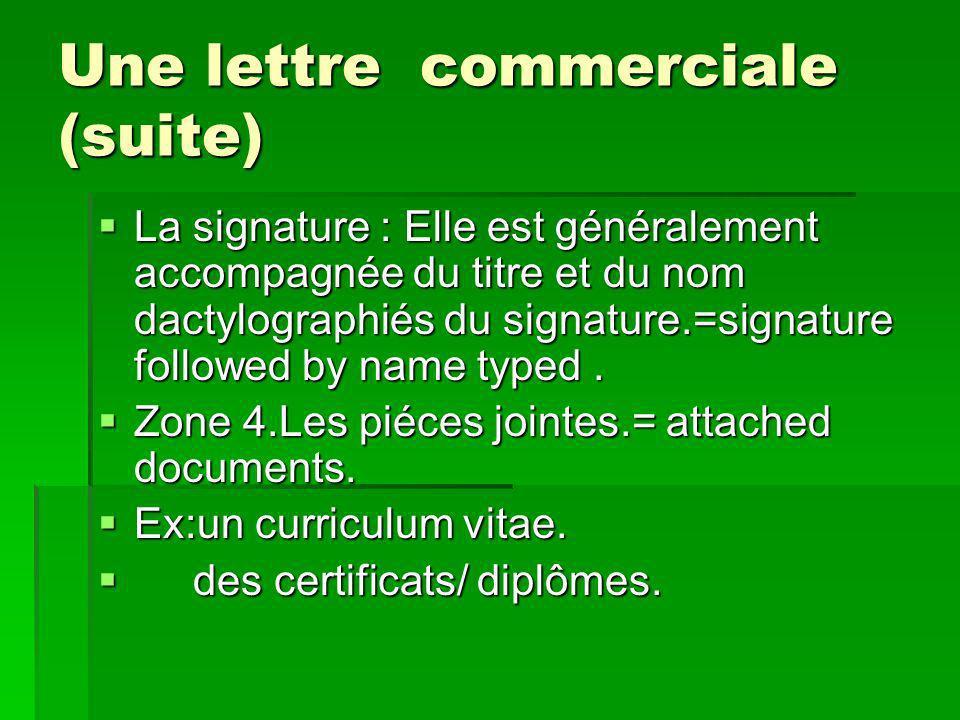 Une lettre commerciale (suite) La signature : Elle est généralement accompagnée du titre et du nom dactylographiés du signature.=signature followed by name typed.