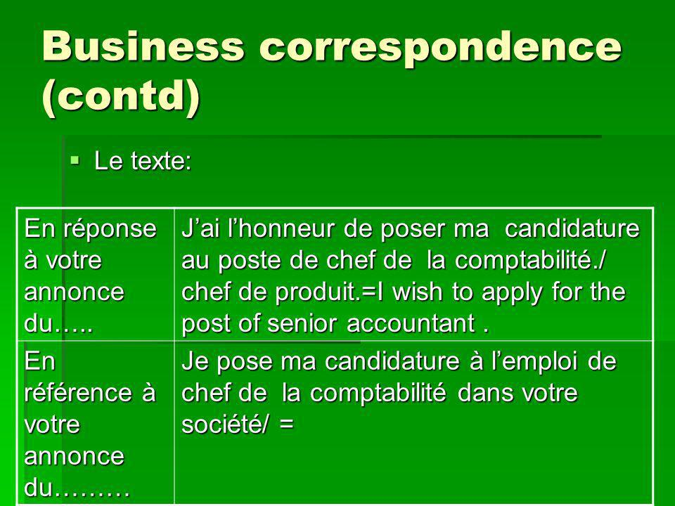 Business correspondence (contd) Le texte: Le texte: En réponse à votre annonce du…..