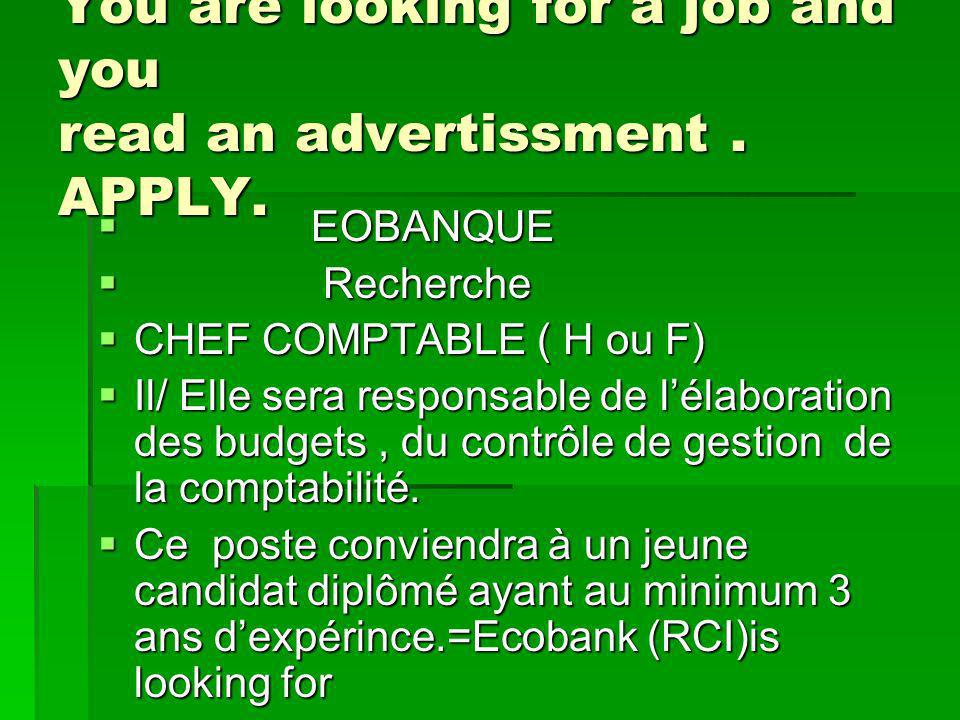 You are looking for a job and you read an advertissment.