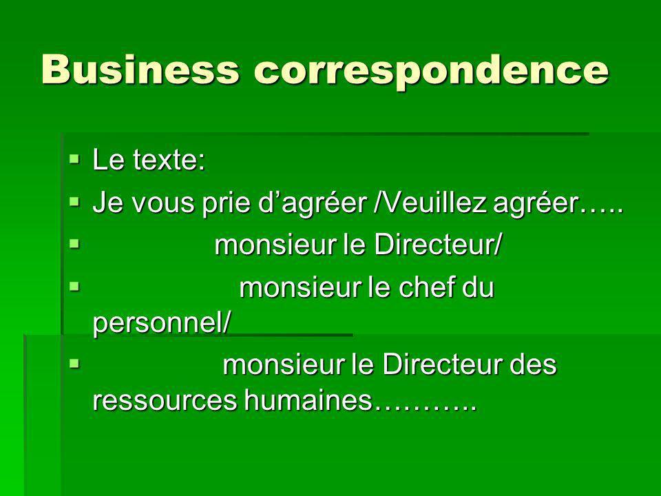 Business correspondence Le texte: Le texte: Je vous prie dagréer /Veuillez agréer…..