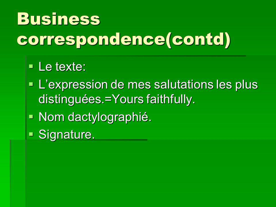Business correspondence(contd) Le texte: Le texte: Lexpression de mes salutations les plus distinguées.=Yours faithfully.