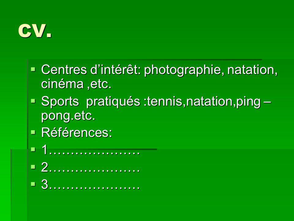 CV. Centres dintérêt: photographie, natation, cinéma,etc.