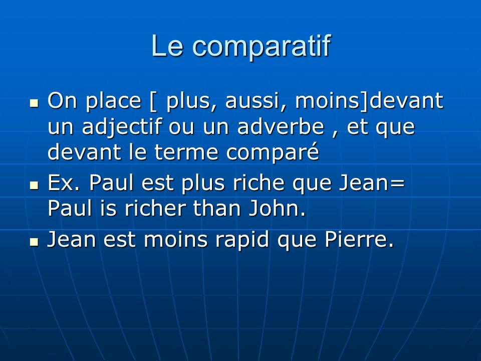 Le comparatif On place [ plus, aussi, moins]devant un adjectif ou un adverbe, et que devant le terme comparé On place [ plus, aussi, moins]devant un a