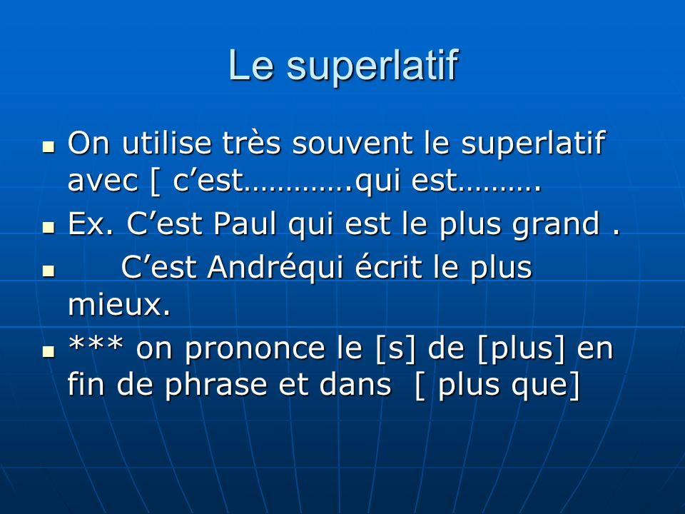 Le superlatif On utilise très souvent le superlatif avec [ cest………….qui est………. On utilise très souvent le superlatif avec [ cest………….qui est………. Ex.