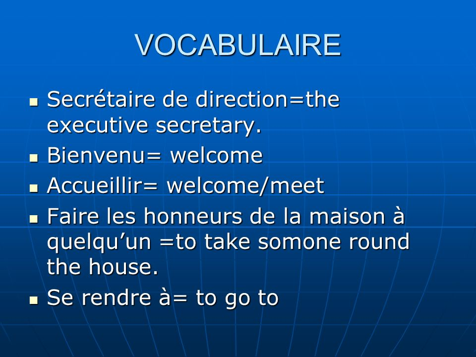 VOCABULAIRE Secrétaire de direction=the executive secretary.