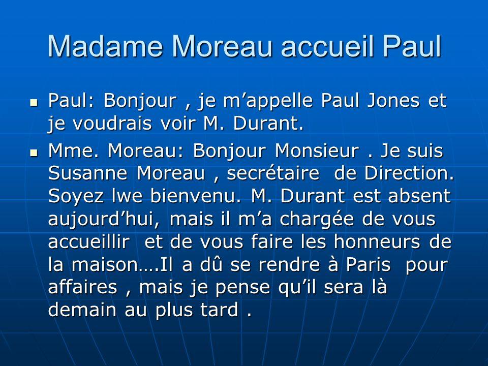 Madame Moreau accueil Paul Paul: Bonjour, je mappelle Paul Jones et je voudrais voir M. Durant. Paul: Bonjour, je mappelle Paul Jones et je voudrais v