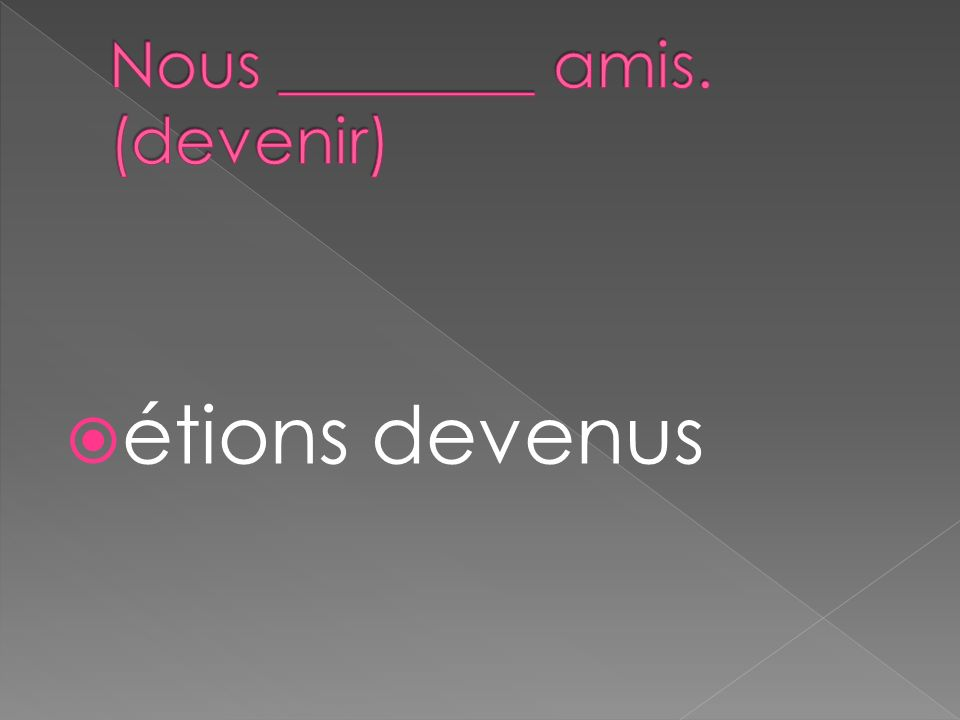 étions devenus