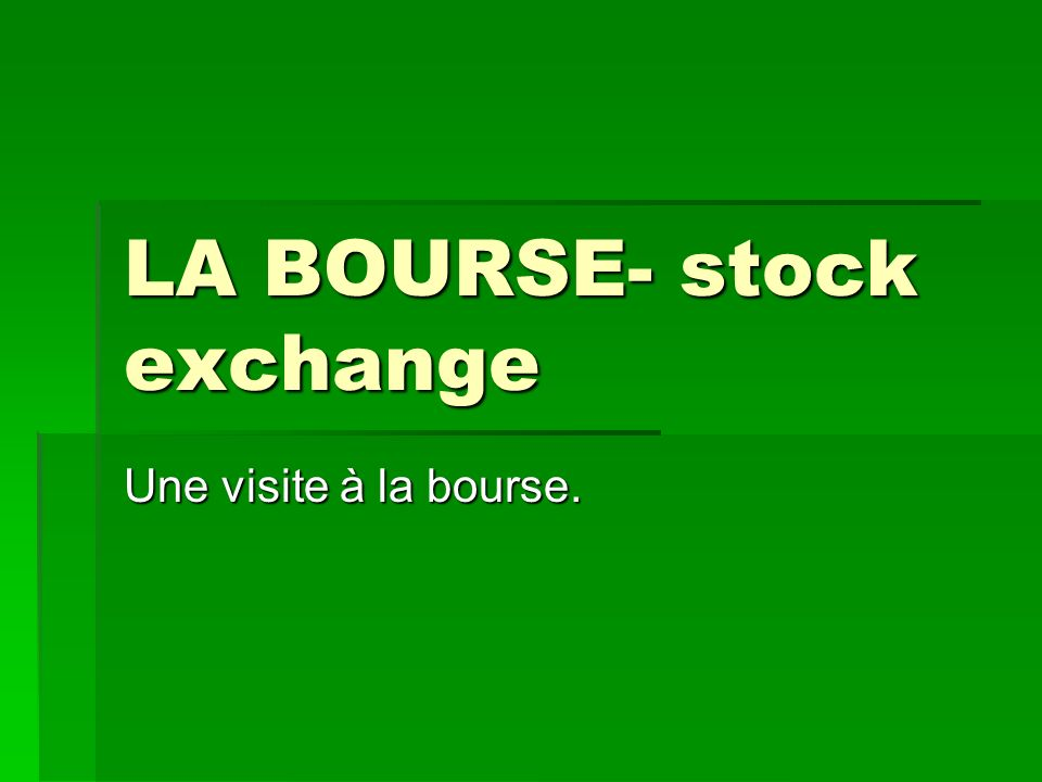 LA BOURSE- stock exchange Une visite à la bourse.