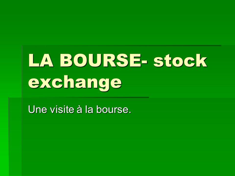 VOCABULAIRE VOCABULAIRE La bourse- the stock exchange, the stock market La bourse- the stock exchange, the stock market Un titre-stock, security.