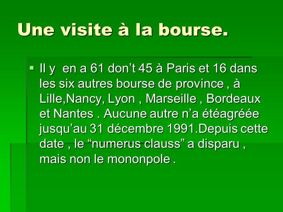 Une visite à la bourse. Il y en a 61 dont 45 à Paris et 16 dans les six autres bourse de province, à Lille,Nancy, Lyon, Marseille, Bordeaux et Nantes.