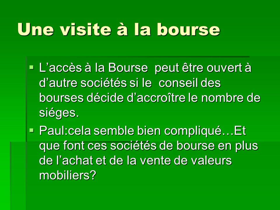 Une visite à la bourse Laccès à la Bourse peut être ouvert à dautre sociétés si le conseil des bourses décide daccroître le nombre de siéges. Laccès à