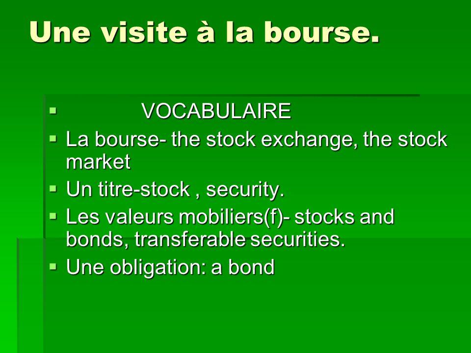 VOCABULAIRE Des fonds détat ( m)- govt stocks, securities.