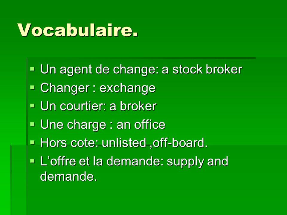 VOCABULAIRE La cote: quotation La cote: quotation Le cours: quotation Le cours: quotation Seffondre: to collapse Seffondre: to collapse Un dividende: a dividende.