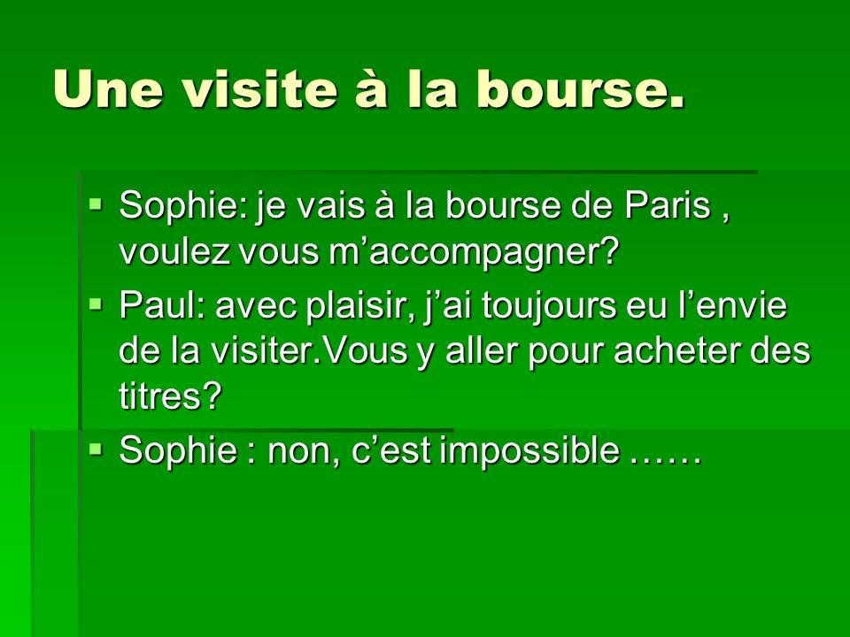 Une visite à la bourse. Sophie: je vais à la bourse de Paris, voulez vous maccompagner.