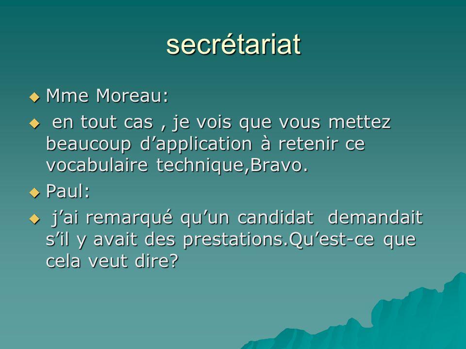 secrétariat Mme Moreau: Mme Moreau: en tout cas, je vois que vous mettez beaucoup dapplication à retenir ce vocabulaire technique,Bravo.