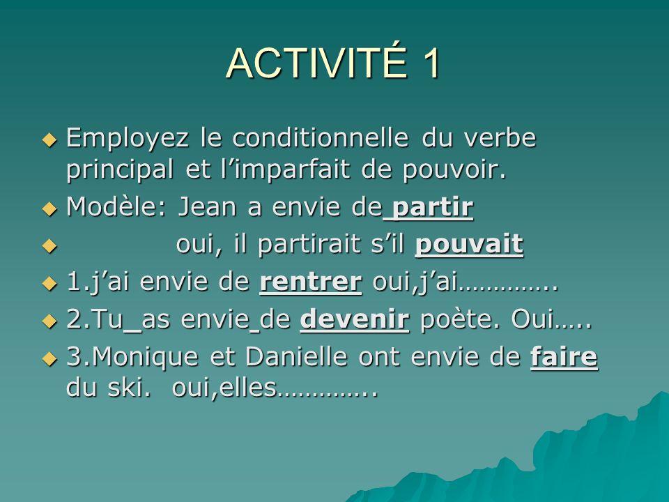 ACTIVITÉ 1 Employez le conditionnelle du verbe principal et limparfait de pouvoir.