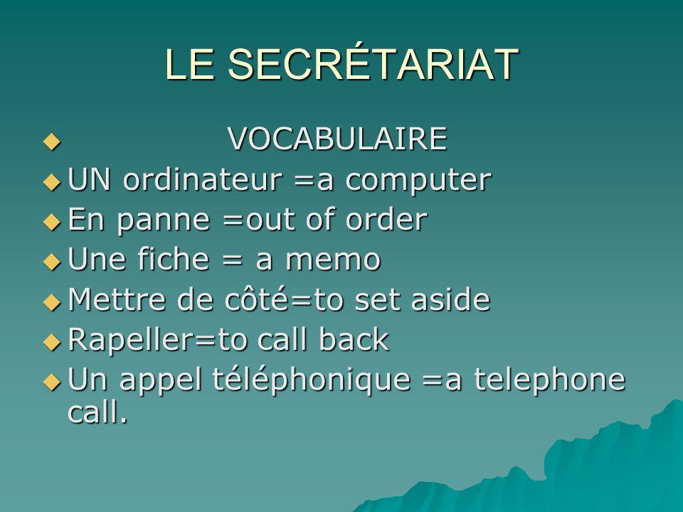 LE SECRÉTARIAT VOCABULAIRE VOCABULAIRE UN ordinateur =a computer UN ordinateur =a computer En panne =out of order En panne =out of order Une fiche = a