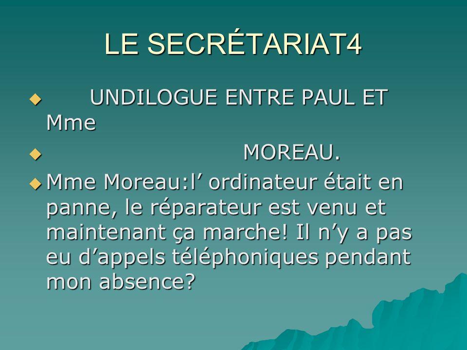 LE SECRÉTARIAT4 UNDILOGUE ENTRE PAUL ET Mme UNDILOGUE ENTRE PAUL ET Mme MOREAU.