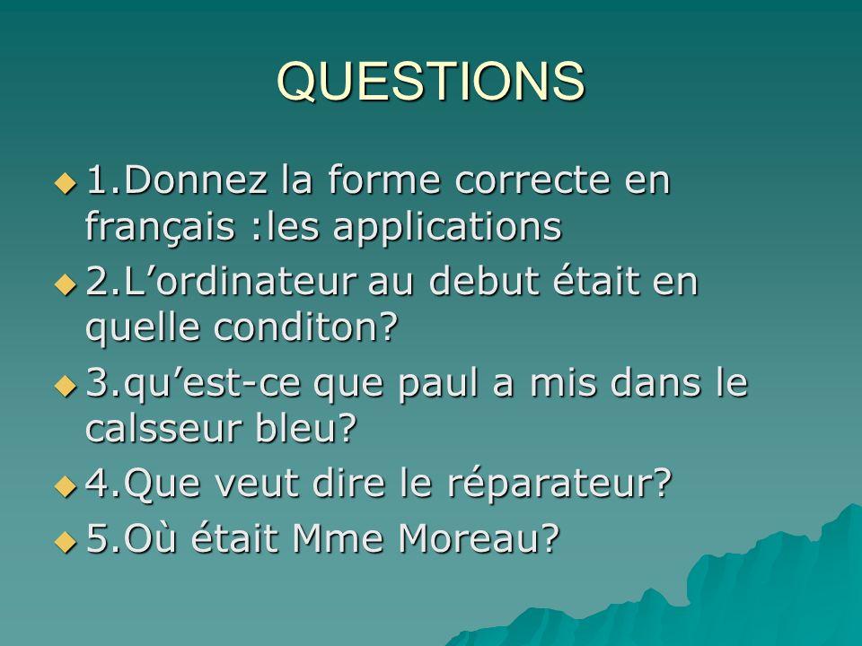 QUESTIONS 1.Donnez la forme correcte en français :les applications 1.Donnez la forme correcte en français :les applications 2.Lordinateur au debut éta