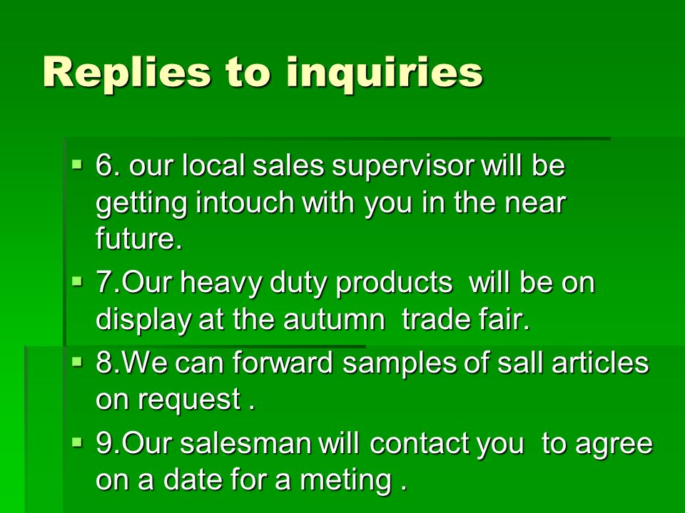 Replies to inquiries 6. our local sales supervisor will be getting intouch with you in the near future. 6. our local sales supervisor will be getting