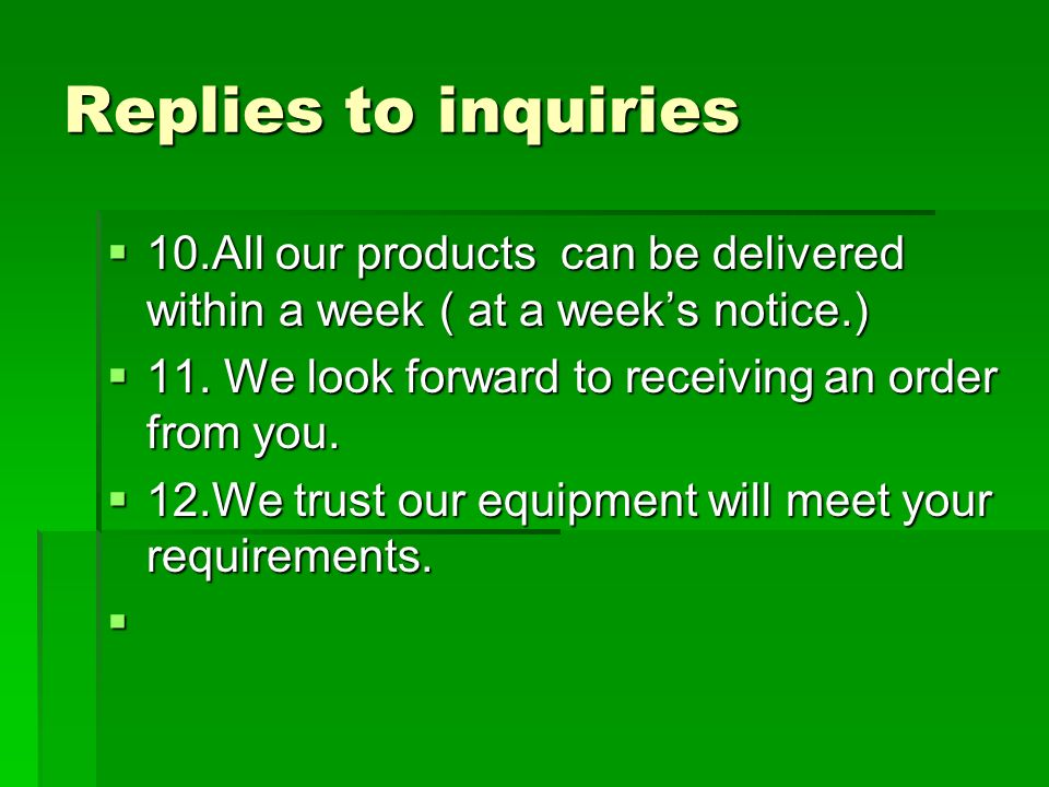 Replies to inquiries 10.All our products can be delivered within a week ( at a weeks notice.) 10.All our products can be delivered within a week ( at a weeks notice.) 11.