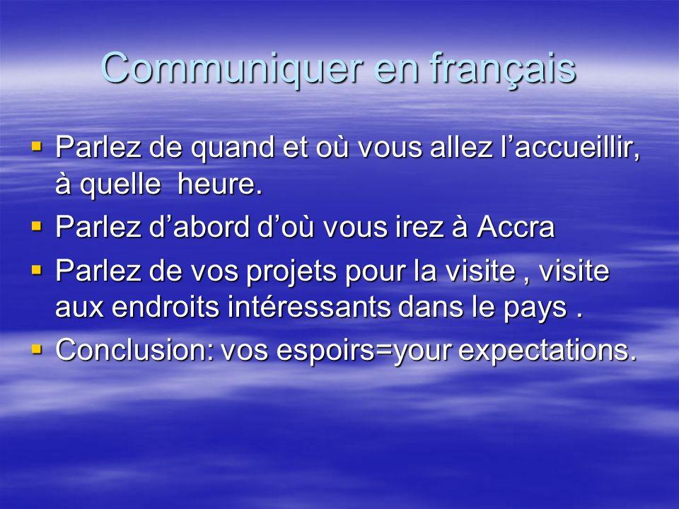 Communiquer en français Parlez de quand et où vous allez laccueillir, à quelle heure. Parlez de quand et où vous allez laccueillir, à quelle heure. Pa