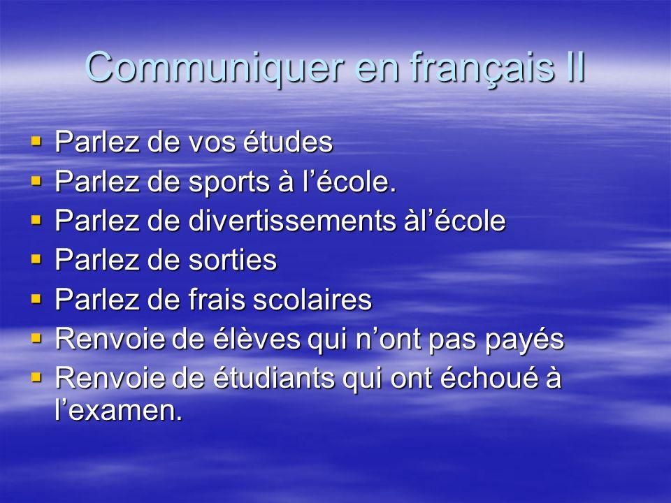 Communiquer en français II Parlez de vos études Parlez de vos études Parlez de sports à lécole. Parlez de sports à lécole. Parlez de divertissements à