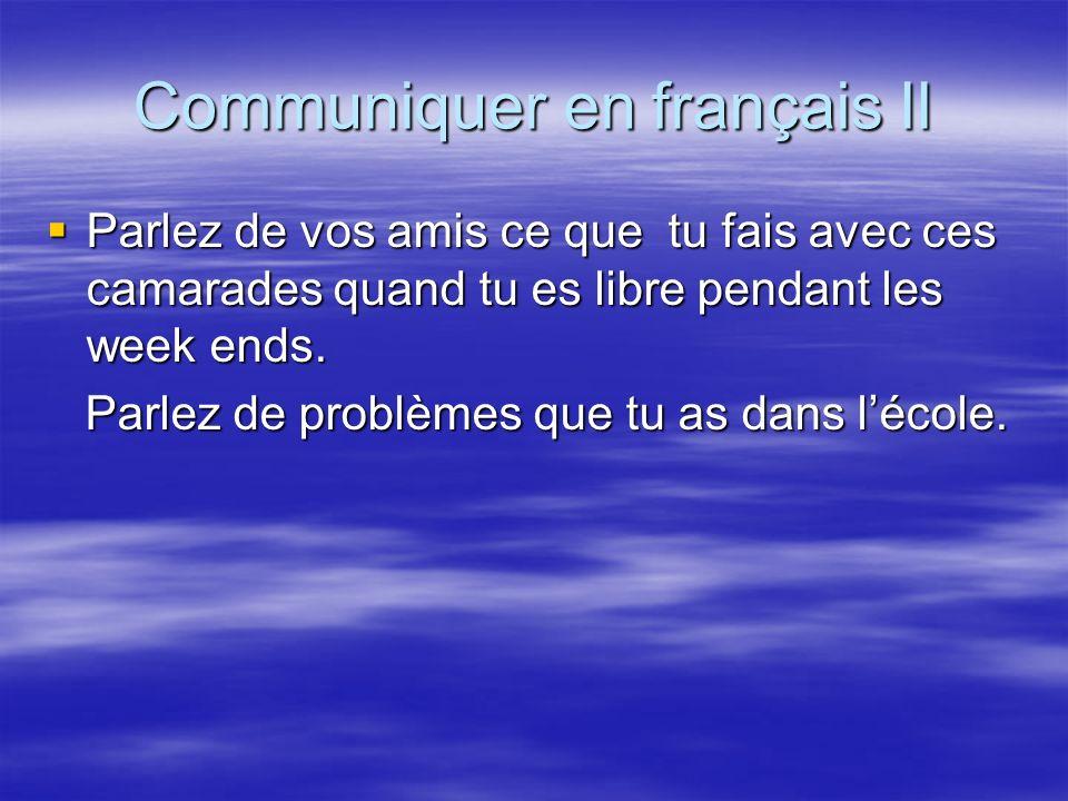 Communiquer en français II Parlez de vos amis ce que tu fais avec ces camarades quand tu es libre pendant les week ends. Parlez de vos amis ce que tu