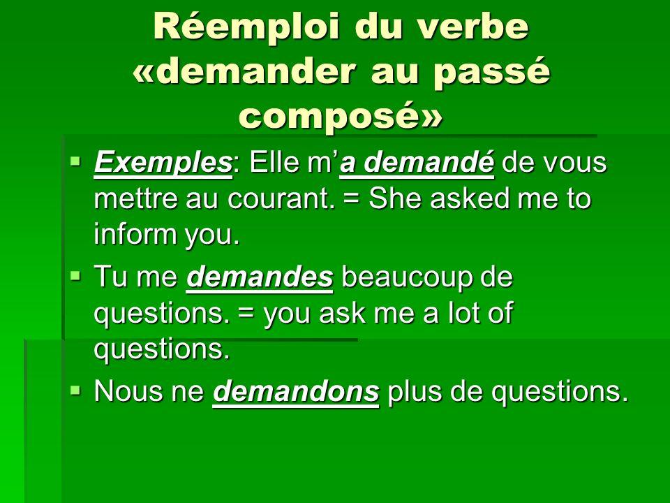 Réemploi du verbe «demander au passé composé» Exemples: Elle ma demandé de vous mettre au courant.