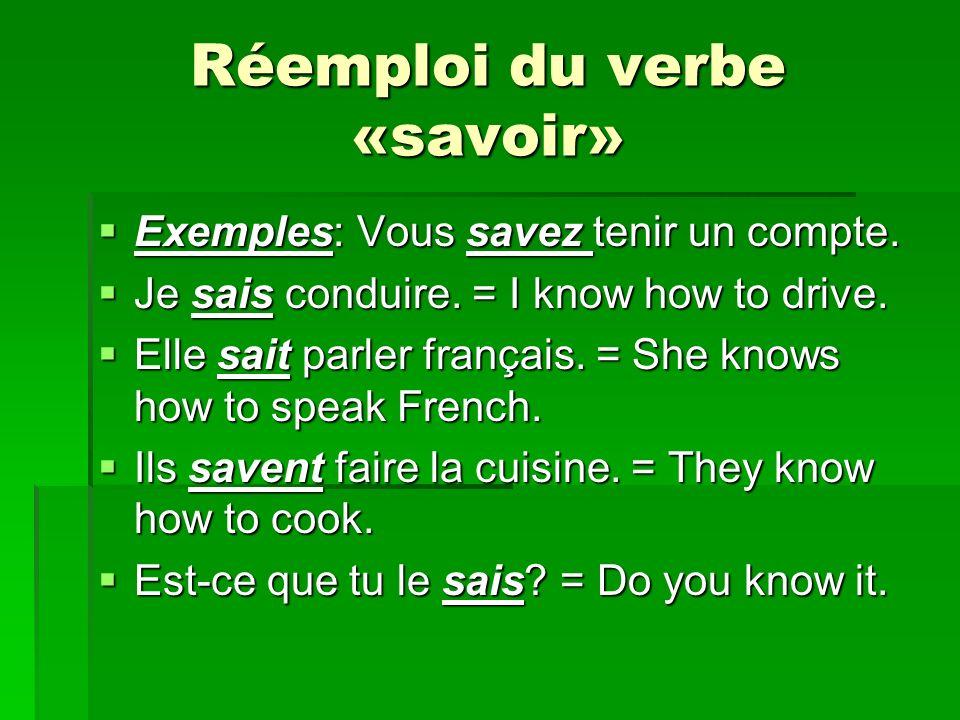 Réemploi du verbe «savoir» Exemples: Vous savez tenir un compte.