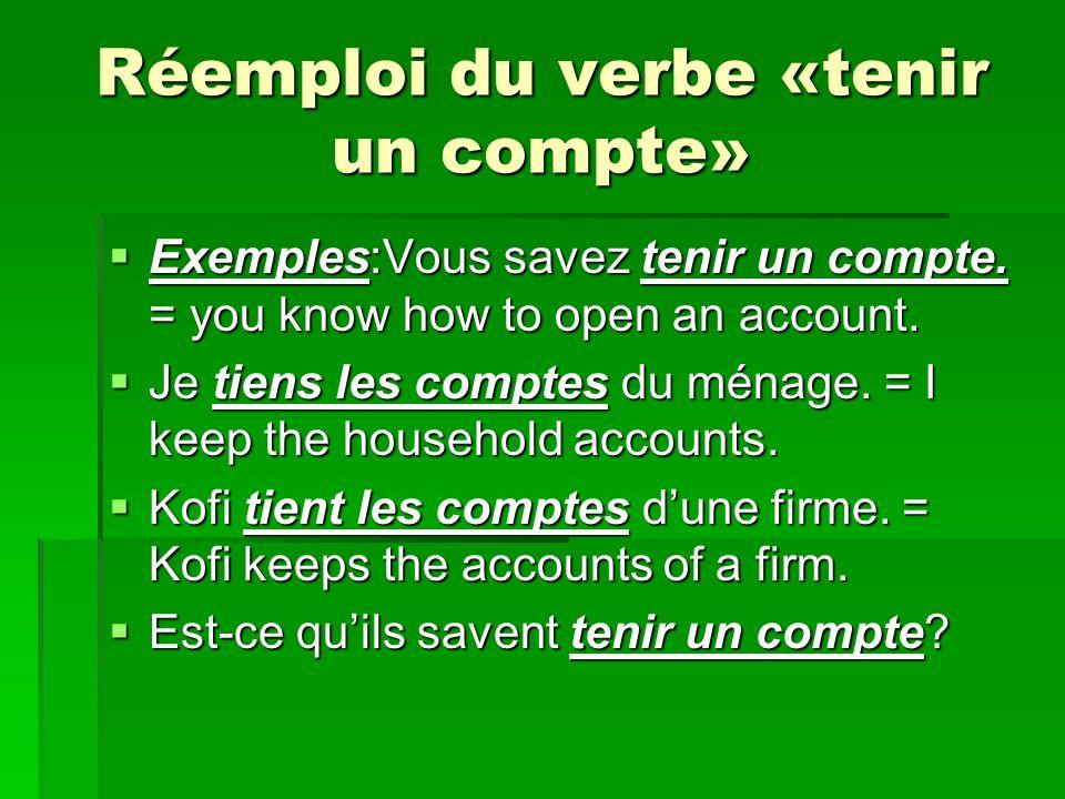 Réemploi du verbe «tenir un compte» Exemples:Vous savez tenir un compte.