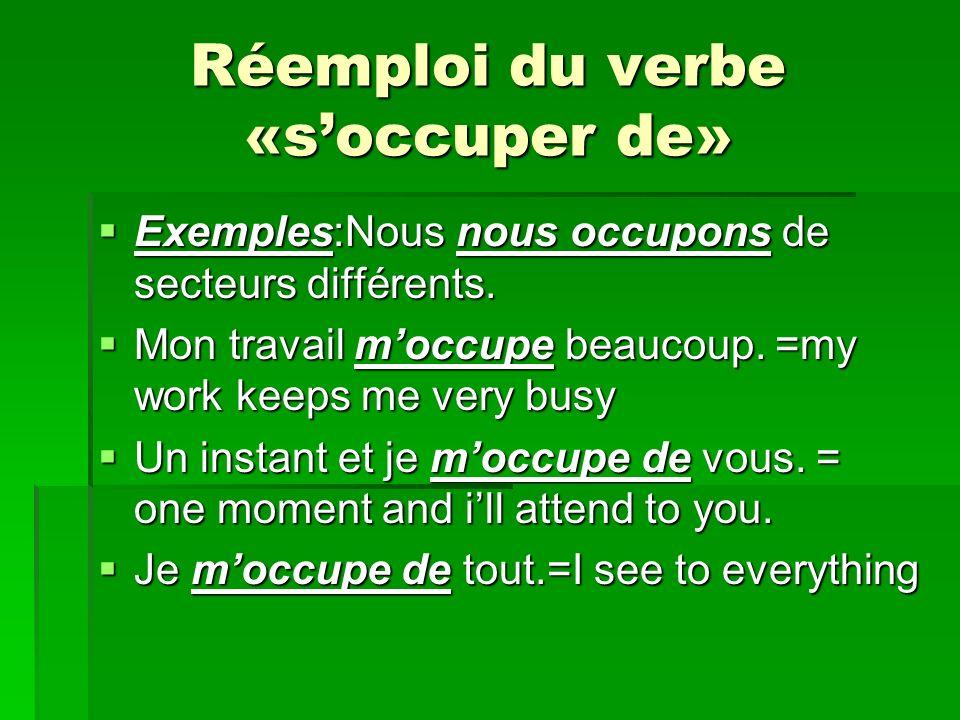 Réemploi du verbe «soccuper de» Exemples:Nous nous occupons de secteurs différents.