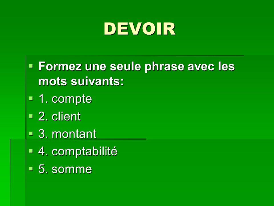 DEVOIR Formez une seule phrase avec les mots suivants: Formez une seule phrase avec les mots suivants: 1.