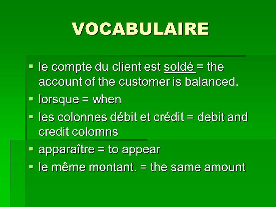 VOCABULAIRE le compte du client est soldé = the account of the customer is balanced.