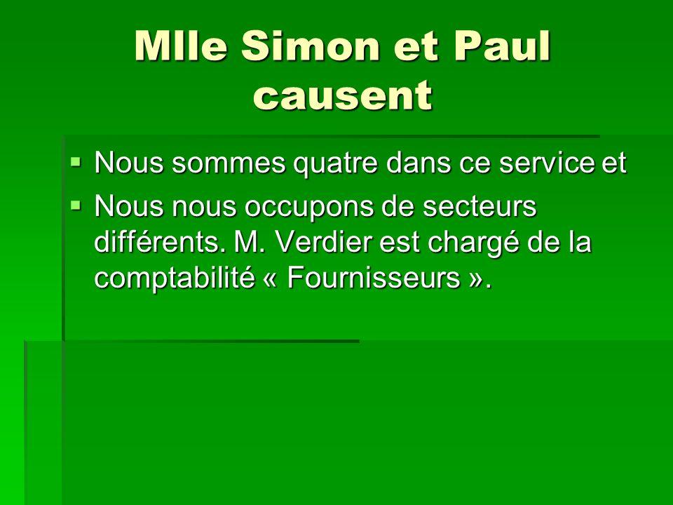 Mlle Simon et Paul causent Nous sommes quatre dans ce service et Nous sommes quatre dans ce service et Nous nous occupons de secteurs différents.