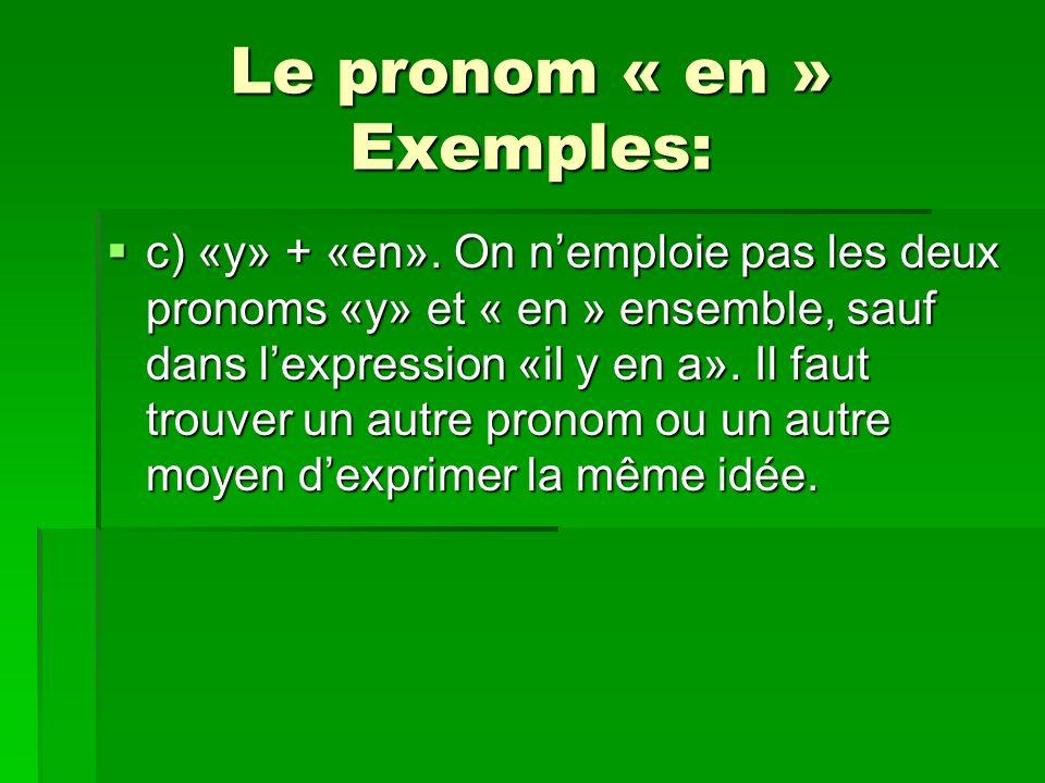 Le pronom « en » Exemples: c) «y» + «en». On nemploie pas les deux pronoms «y» et « en » ensemble, sauf dans lexpression «il y en a». Il faut trouver