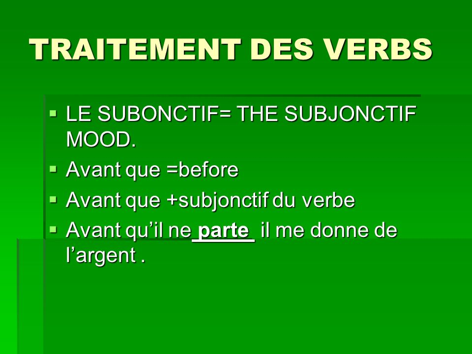 TRAITEMENT DES VERBS LE SUBONCTIF= THE SUBJONCTIF MOOD. LE SUBONCTIF= THE SUBJONCTIF MOOD. Avant que =before Avant que =before Avant que +subjonctif d