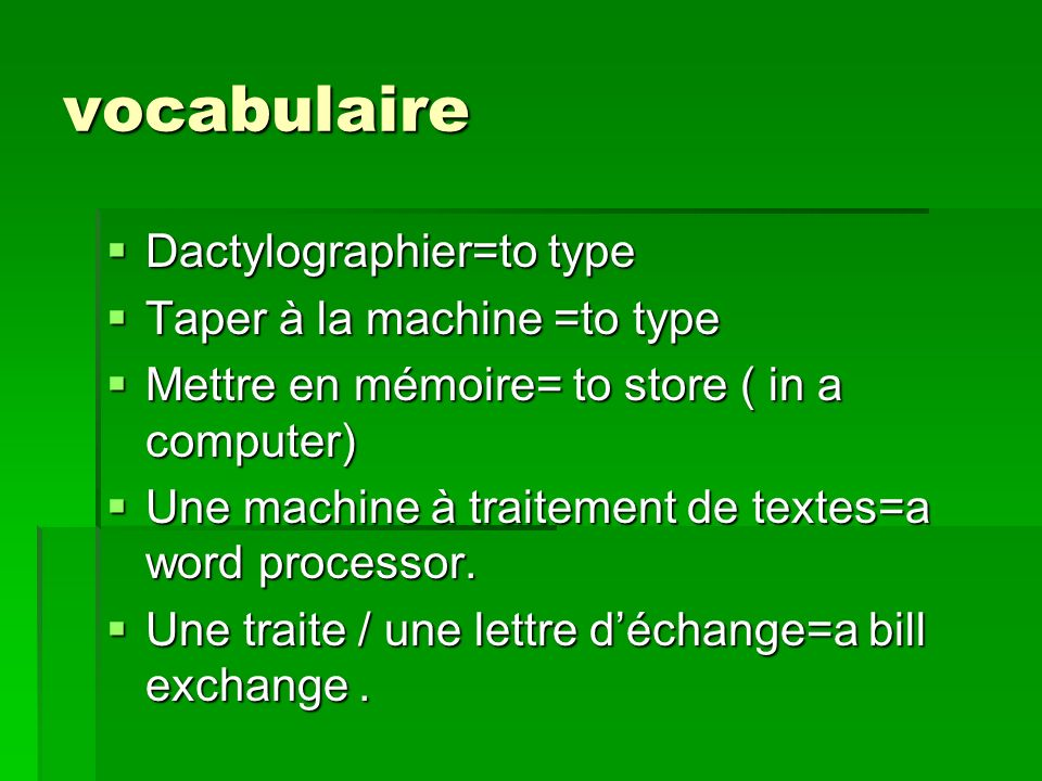 vocabulaire Dactylographier=to type Dactylographier=to type Taper à la machine =to type Taper à la machine =to type Mettre en mémoire= to store ( in a