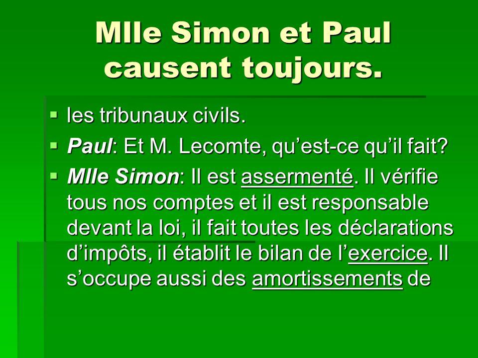 Mlle Simon et Paul causent toujours. les tribunaux civils. les tribunaux civils. Paul: Et M. Lecomte, quest-ce quil fait? Paul: Et M. Lecomte, quest-c