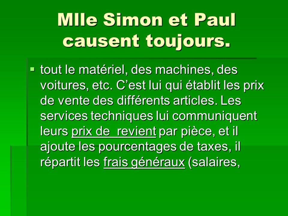 Mlle Simon et Paul causent toujours. tout le matériel, des machines, des voitures, etc. Cest lui qui établit les prix de vente des différents articles